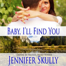 Baby I'll Find You: A Sexy Contemporary Romance (Unabridged) - Jennifer Skully mp3 listen download