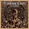 Die Knowing, Comeback Kid