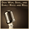 Doo Wop, Soul, And Early Rock and Roll