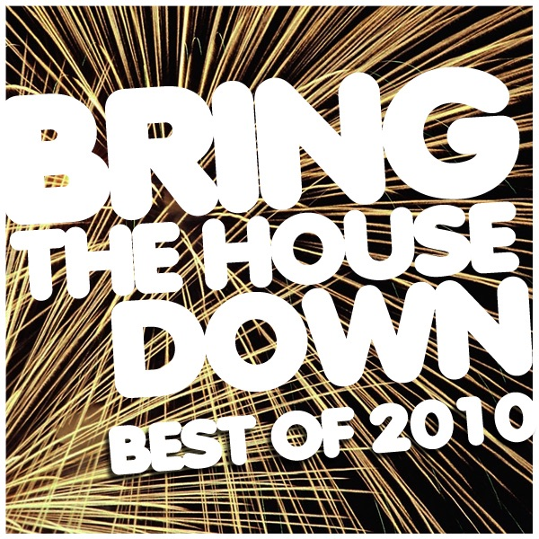 Bring The House Down Best Of 2010 By Various Artists On