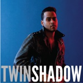 Twin Shadow - When the Movie's Over