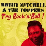 Bobby Mitchell & The Toppers - Try Rock 'N' Roll