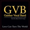 Love Can Turn the World (Performance Tracks) - EP, Gaither Vocal Band
