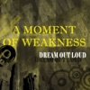 A Moment of Weakness Dream Outloud Single