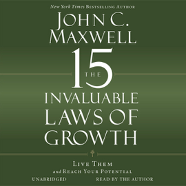 The 15 Invaluable Laws of Growth: Live Them and Reach Your Potential (Unabridged) audiobook