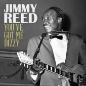 Jimmy Reed - You've Got Me Dizzy