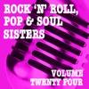 Rock 'n' Roll, Pop & Soul Sisters, Vol. 24