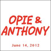 Opie & Anthony, June 14, 2012