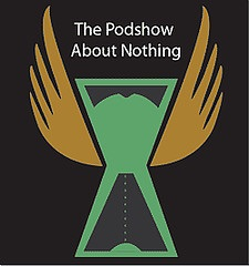 """""""The Podshow About Nothing"""""""
