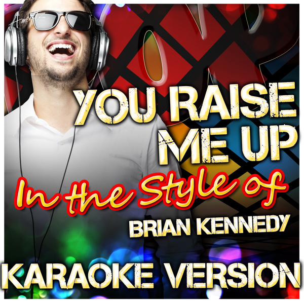 You Raise Me Up (In the Style of Brian Kennedy) [Karaoke Version] - Single  by Ameritz - Karaoke