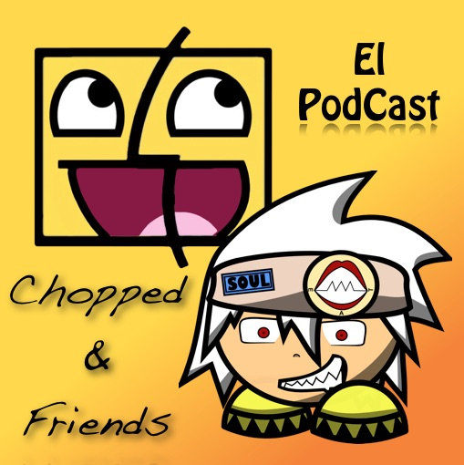 """""""Chopped&Friends"""" El PodCast"""