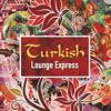 Turkish Lounge Express - Erdinç Şenyaylar & Tezcan Erol