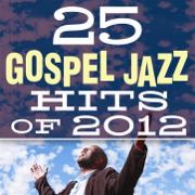 25 Gospel Jazz Hits Of 2012 - Smooth Jazz All Stars