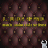 Lounge Affair (Sensual Lounge & Chillout Moods)
