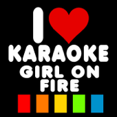 Download I Love Karaoke - Girl On Fire (Karaoke Version) [Orignally Performed By Alicia Keys]