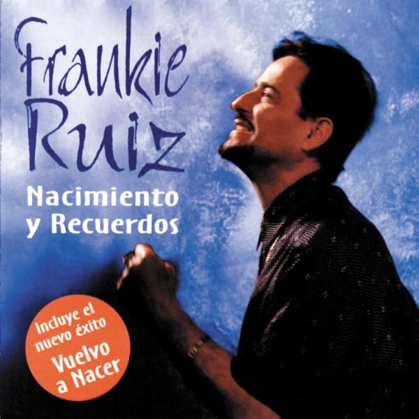 Frankie Ruiz - Vuelvo A Nacer