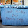 Don't Make Your Mamma Cry!, Ghost Town Trio