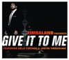 Give It to Me - Single, Timbaland featuring Justin Timberlake & Nelly Furtado