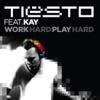 Work Hard, Play Hard (feat. Kay) - Single, Tiësto