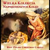 Wielka Kolekcja Najpiekniejszych Koled - Best Polish Christmas Carols