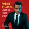 Swings Both Ways (Deluxe Version), Robbie Williams