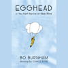 Bo Burnham - Egghead: Or, You Can't Survive on Ideas Alone (Unabridged)  artwork