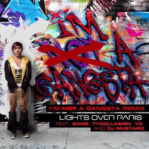 Lights Over Paris - I'm Not a Gangsta (I'm a Gangsta Remix) [feat. Game, Y G, Tydolla$ign & Dj Mustard] - Single