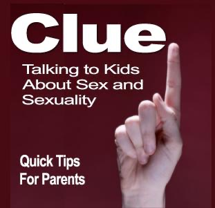 Clue:Your Kids, Sex and Sexuality-Quick Tips for Parents