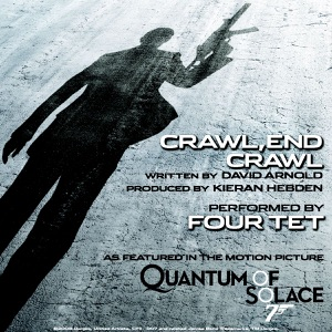 "Four Tet - Crawl, End Crawl (from the Motion Picture ""Quantum of Solace"")"