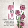 To Mom - With Love