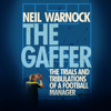 Neil Warnock - The Gaffer: The Trials and Tribulations of a Football Manager (Unabridged) artwork