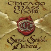 Chicago Mass Choir - Saved, Sealed, and Delivered