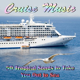Cruise Music Tropical Songs To Take You Out To Sea By Various - Cruise ship songs