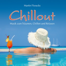 chillout musik zum tr umen chillen und relaxen von martin floracks bei apple music. Black Bedroom Furniture Sets. Home Design Ideas