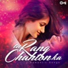 Tu Rang Chahton Ka (Romantic Songs)