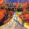 Avraham Fried - Youre Never Alone