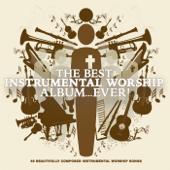 The Best Instrumental Worship Album... Ever!