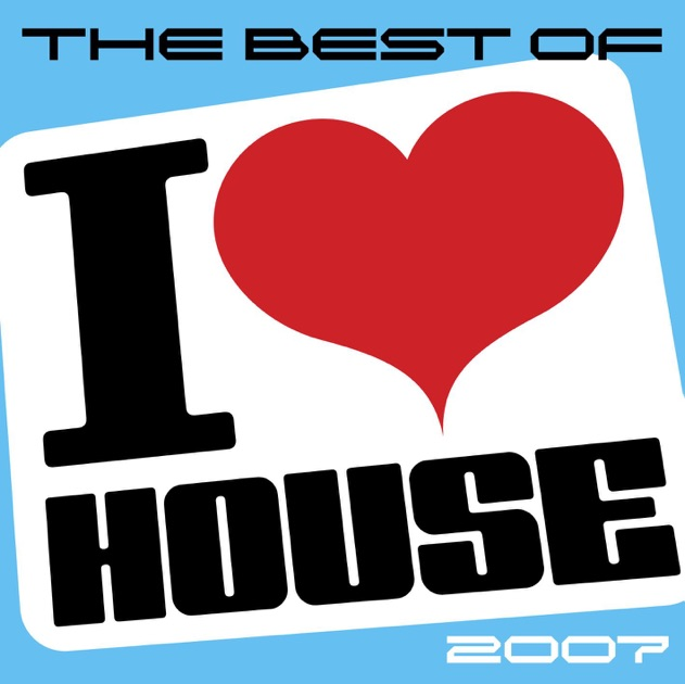 the best of i love house 2007 by various artists on apple