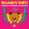 Rockabye Baby! - Don't Stop Believin'