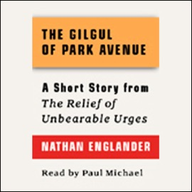 The Gilgul of Park Avenue: A Short Story from 'For the Relief of Unbearable Urges' - Nathan Englander mp3 listen download