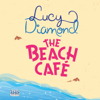 The Beach Café (Unabridged) - Lucy Diamond