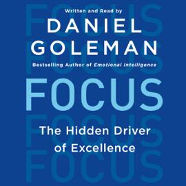 Focus: The Hidden Driver of Excellence (Unabridged) audiobook