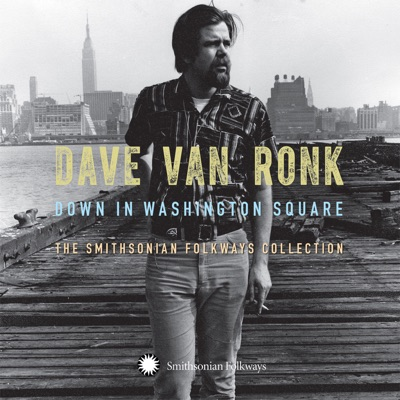 Down in Washington Square: The Smithsonian Folkways Collection - Dave Van Ronk