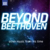 Beyond Beethoven - other music from his time