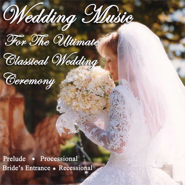 Processional Songs For Weddings: Wedding Music For The Ultimate Classical Wedding Ceremony