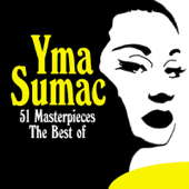 The Best of Yma Sumac - 51 Masterpieces