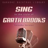 Sing in the Style of Garth Brooks (Karaoke Version)