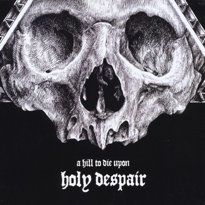 Holy Despair - A Hill To Die Upon
