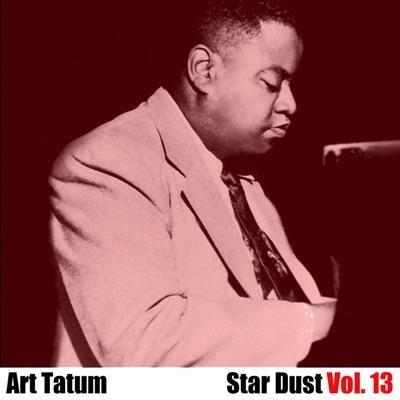 Star Dust, Vol. 13 - Art Tatum