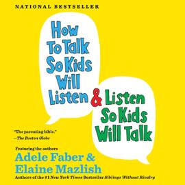 How to Talk So Kids Will Listen & Listen So Kids Will Talk (Unabridged) audiobook